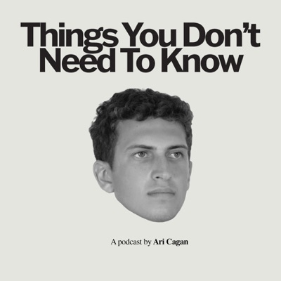 Things You Don't Need to Know with Ari Cagan:Ari Cagan & HyperObject Industries/Three Uncanny Four