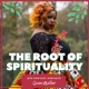 The Root Of Spirituality