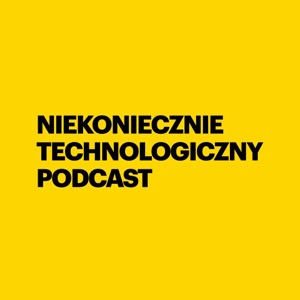 Niekoniecznie Technologiczny Podcast
