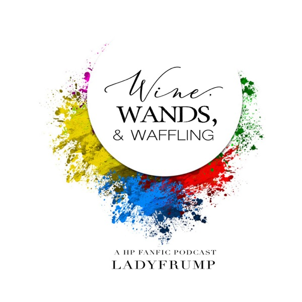 Wine, Wands and Waffling