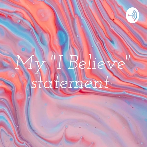 "My ""I Believe"" statement"