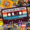 The Pop Cult EX-perience