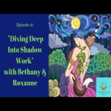 Episode 16: Diving Deep Into Shadow Work with Bethany & Roxanne