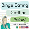 Binge Eating Dietitian Podcast