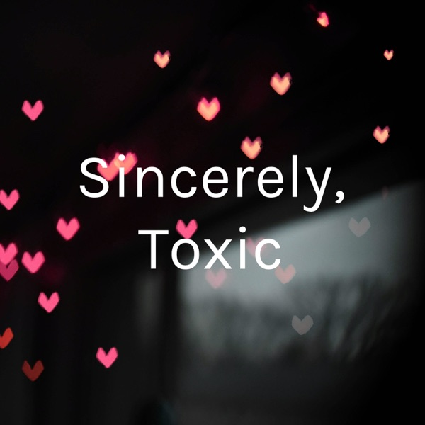 Sincerely, Toxic�