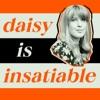 Daisy is Insatiable