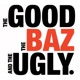 The Good, The Baz and The Ugly
