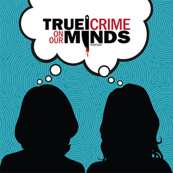 True Crime on Our Minds Podcast