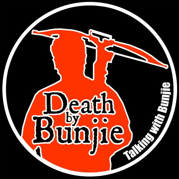 Talking with Bunjie, the Death by Bunjie Podcast