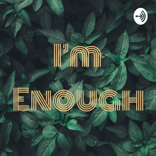 Being Enough