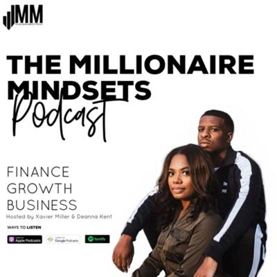 Millionaire Mindsets:Xavier Miller & Deanna Kent