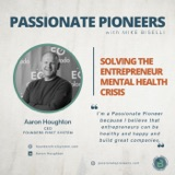 Solving the Entrepreneur Mental Health Crisis with Aaron Houghton