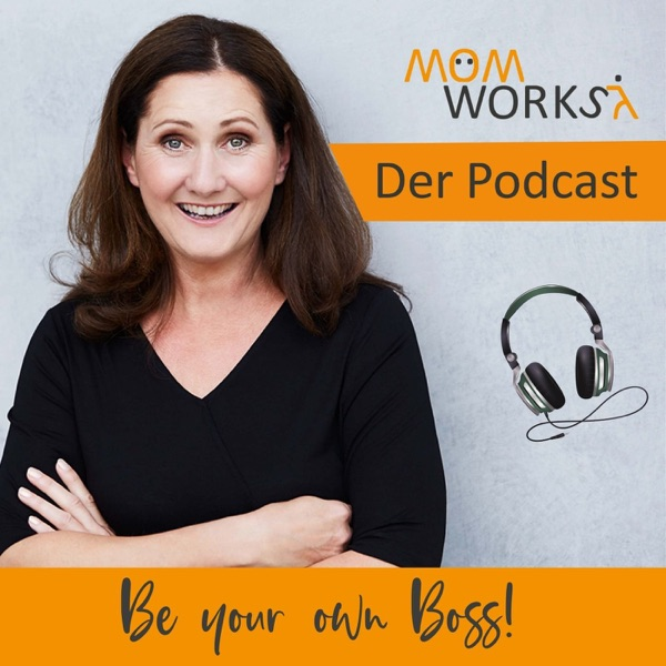 MomWorks - Be your own Boss Podcast für smarte Business Moms