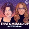 That's Messed Up: An SVU Podcast