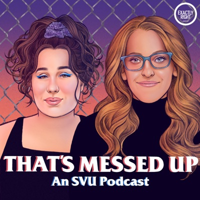That's Messed Up: An SVU Podcast:Exactly Right