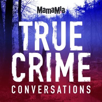 True Crime Conversations:Mamamia Podcasts