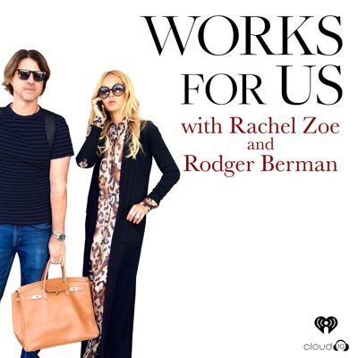 Works for Us with Rachel Zoe and Rodger Berman:Cloud10 & iHeartRadio