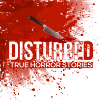 Disturbed: True Horror Stories podcast