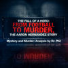 The Fall of A Hero: From Football to Murder, The Aaron Hernandez Story | Mystery and Murder: Analysis by Dr. Phil