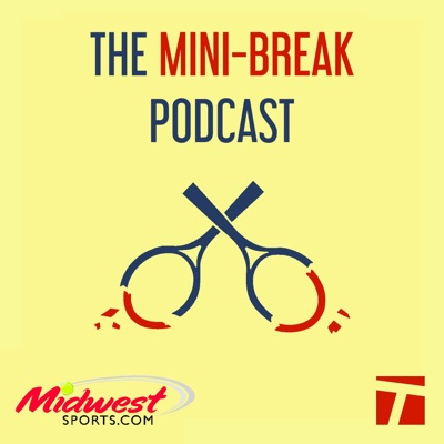 The Mini-Break:Cracked Racquets/Tennis Channel Podcast Network