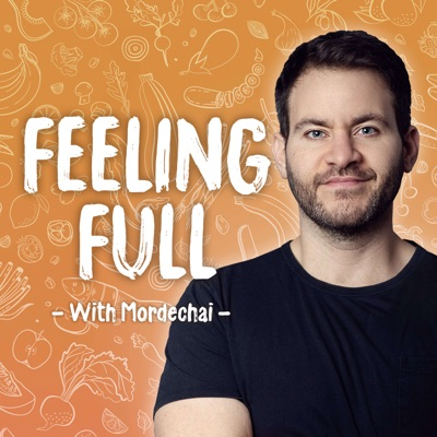 Feeling Full:Mordechai Wiener: Life-changing Conversations about Weight Loss and Self Love