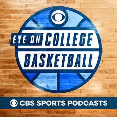 Eye On College Basketball Podcast:CBS Sports