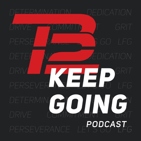 The Keep Going Podcast – Powered by TB12
