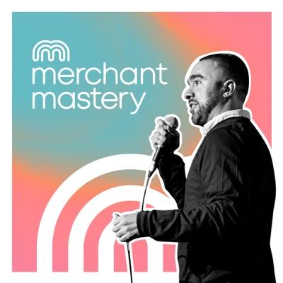 The Merchant Mastery Podcast