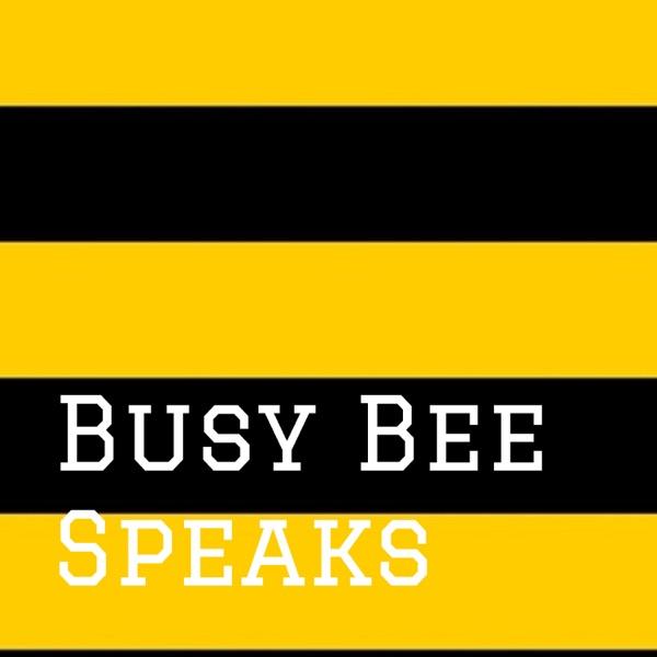 Busy Bee Speaks