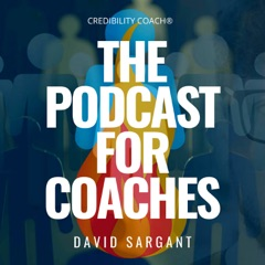 The Podcast for Coaches with David Sargant   Grow Your Coaching Business   Credibility Coach