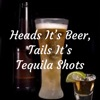 Heads It's Beer, Tails It's Tequila Shots artwork