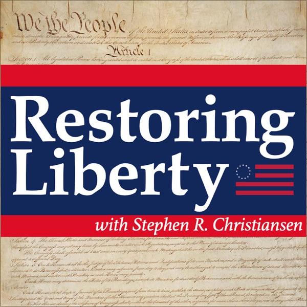 The Restoring Liberty podcast with Stephen R. Christiansen (Steve Christiansen)