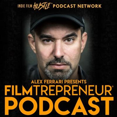 Filmtrepreneur™ - The Entrepreneurial Filmmaking Podcast with Alex Ferrari