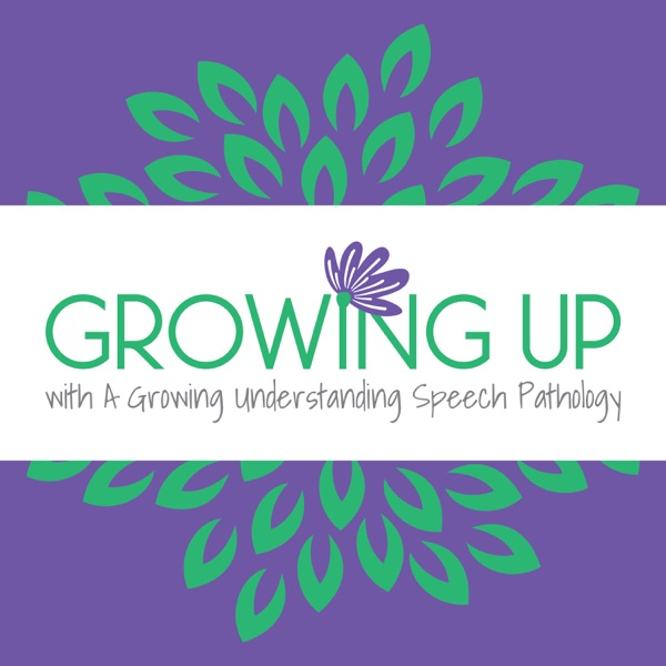 Growing Up with A Growing Understanding Speech Pathology Podcast Artwork