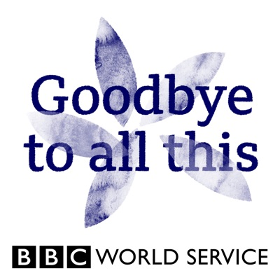 Goodbye to All This:BBC World Service