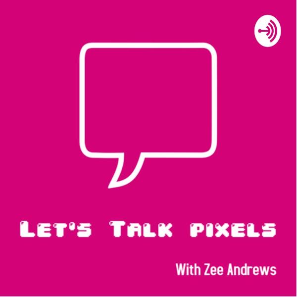 Let's Talk Pixels