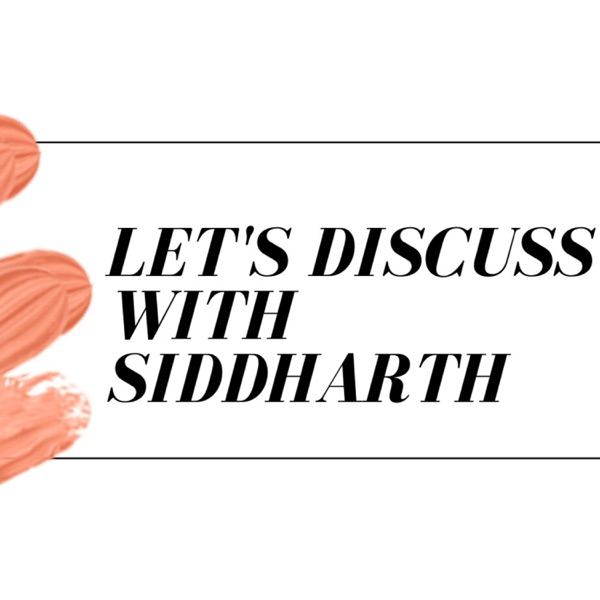 Let's discuss with Siddharth