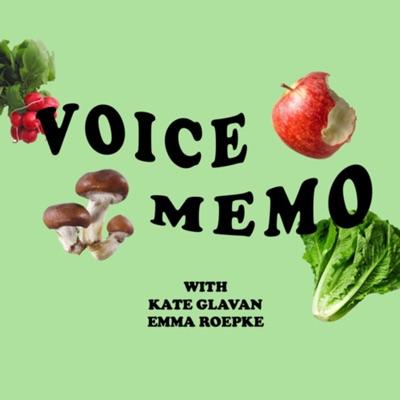 Voice Memo:Kate Glavan + Emma Roepke