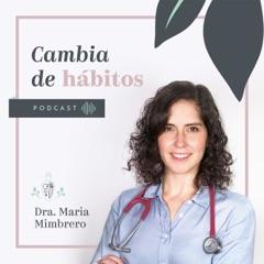 Cambia de hábitos con la Dra. Maria Mimbrero