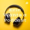 Erin Wants a Podcast artwork