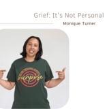Grief: It's NOT Personal | Monique Turner