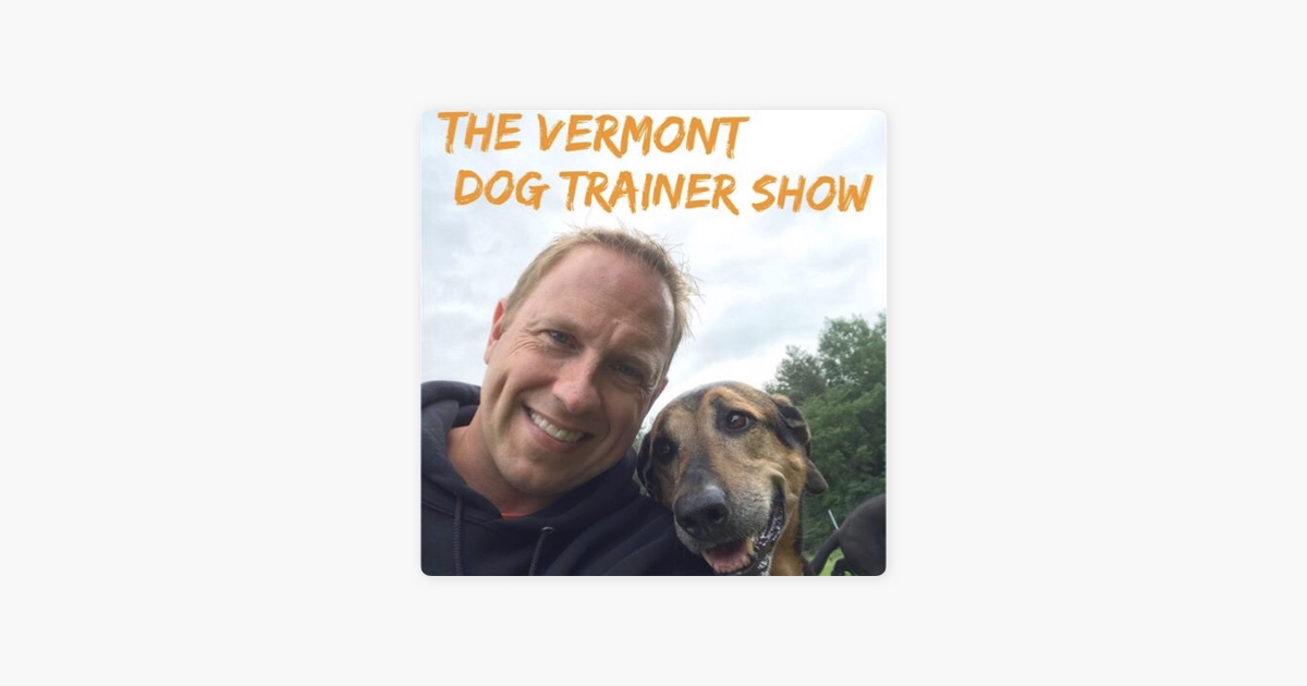 Vermont Dog Trainer Show on Apple Podcasts