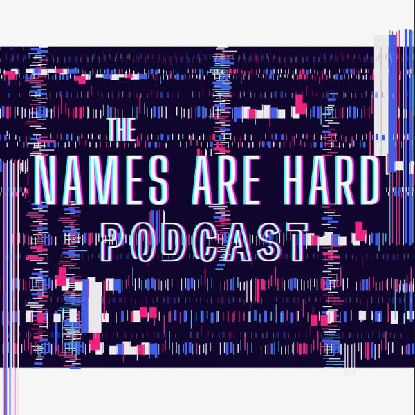 Names Are Hard Podcast Artwork