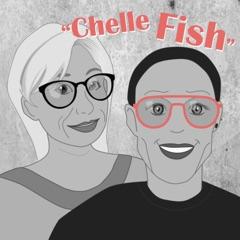 """""""Chelle Fish"""""""