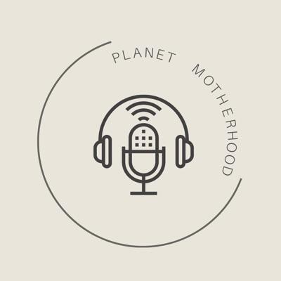 Planet Motherhood Podcast