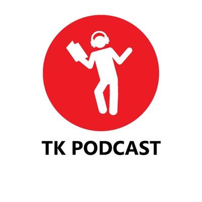TK Podcast
