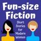 Fun-size Fiction: Short Stories for Modern Women