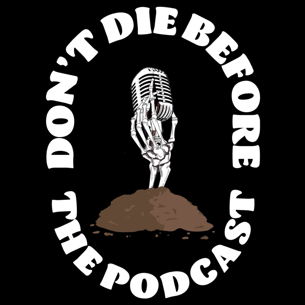 Don't Die Before The Podcast