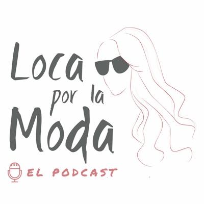 Loca por la Moda - Podcast