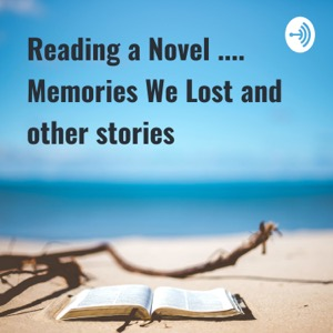 Reading a Novel .... Memories We Lost and other stories